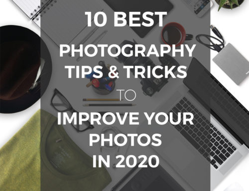 10 BEST PHOTOGRAPHY TIPS AND TRICKS IN 2020
