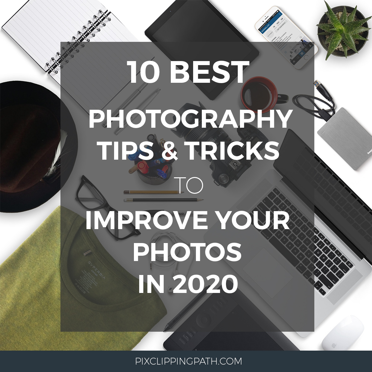 10 Best Photography Tips & Tricks to improve your image in 2020